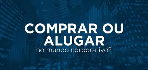Comprar ou alugar no mundo corporativo?