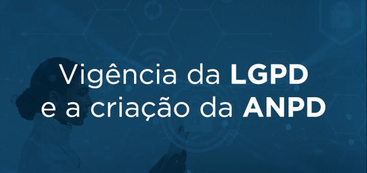 Vigência da LGPD e criação da ANPD